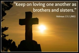 Keep on loving on another as brothers and sisters Hebrews 13:1 with cross and sunrise image